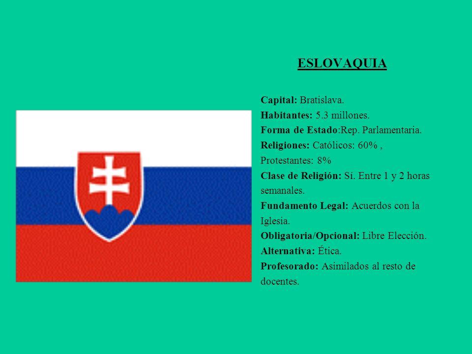 ESLOVAQUIA Capital: Bratislava. Habitantes: 5.3 millones. Forma de Estado:Rep. Parlamentaria. Religiones: Católicos: 60%, Protestantes: 8% Clase de Re
