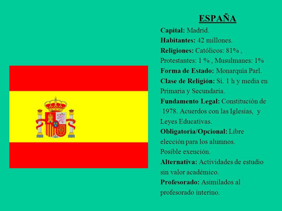 ESPAÑA Capital: Madrid. Habitantes: 42 millones. Religiones: Católicos: 81%, Protestantes: 1 %, Musulmanes: 1% Forma de Estado: Monarquía Parl. Clase