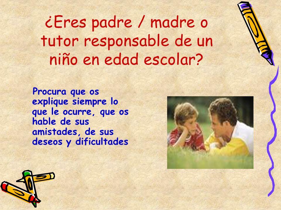 ¿Eres padre / madre o tutor responsable de un niño en edad escolar? Procura que os explique siempre lo que le ocurre, que os hable de sus amistades, d