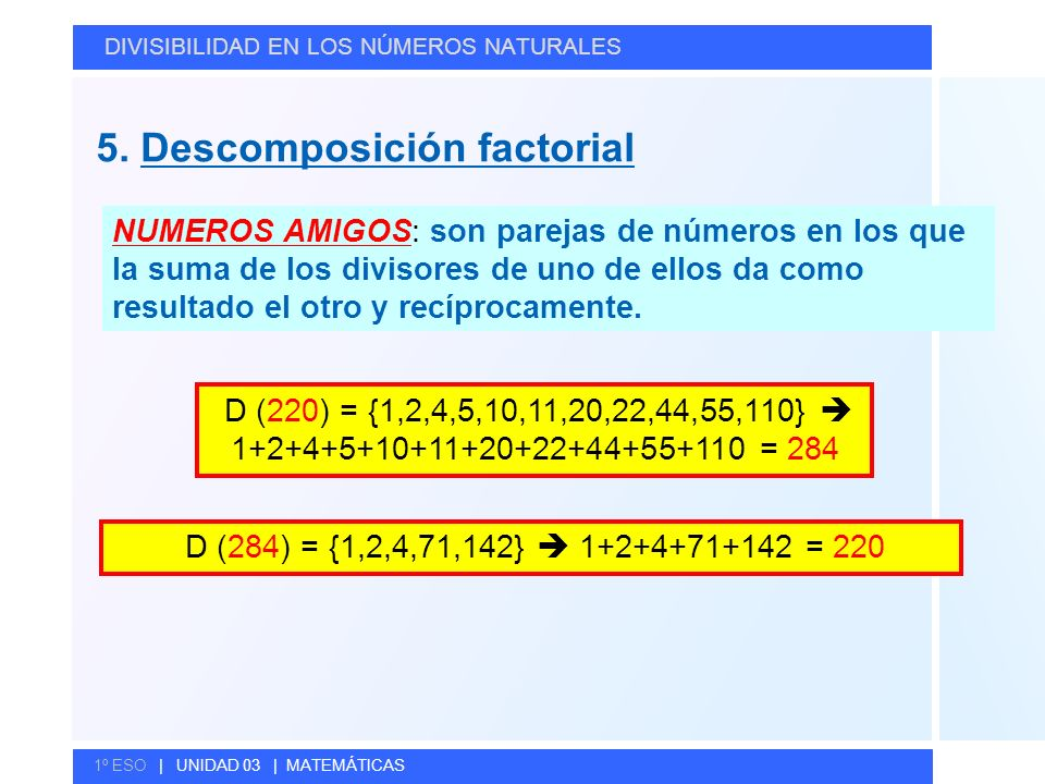 © GELV DIVISIBILIDAD EN LOS NÚMEROS NATURALES 1º ESO | UNIDAD 03 | MATEMÁTICAS D (220) = {1,2,4,5,10,11,20,22,44,55,110} 1+2+4+5+10+11+20+22+44+55+110