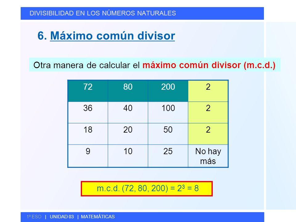 © GELV 6. Máximo común divisor DIVISIBILIDAD EN LOS NÚMEROS NATURALES 1º ESO | UNIDAD 03 | MATEMÁTICAS Otra manera de calcular el máximo común divisor