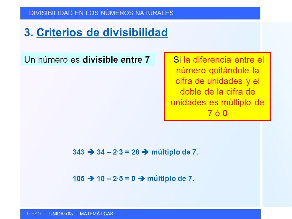 © GELV 3. Criterios de divisibilidad DIVISIBILIDAD EN LOS NÚMEROS NATURALES 1º ESO | UNIDAD 03 | MATEMÁTICAS Un número es divisible entre 7 Si la dife