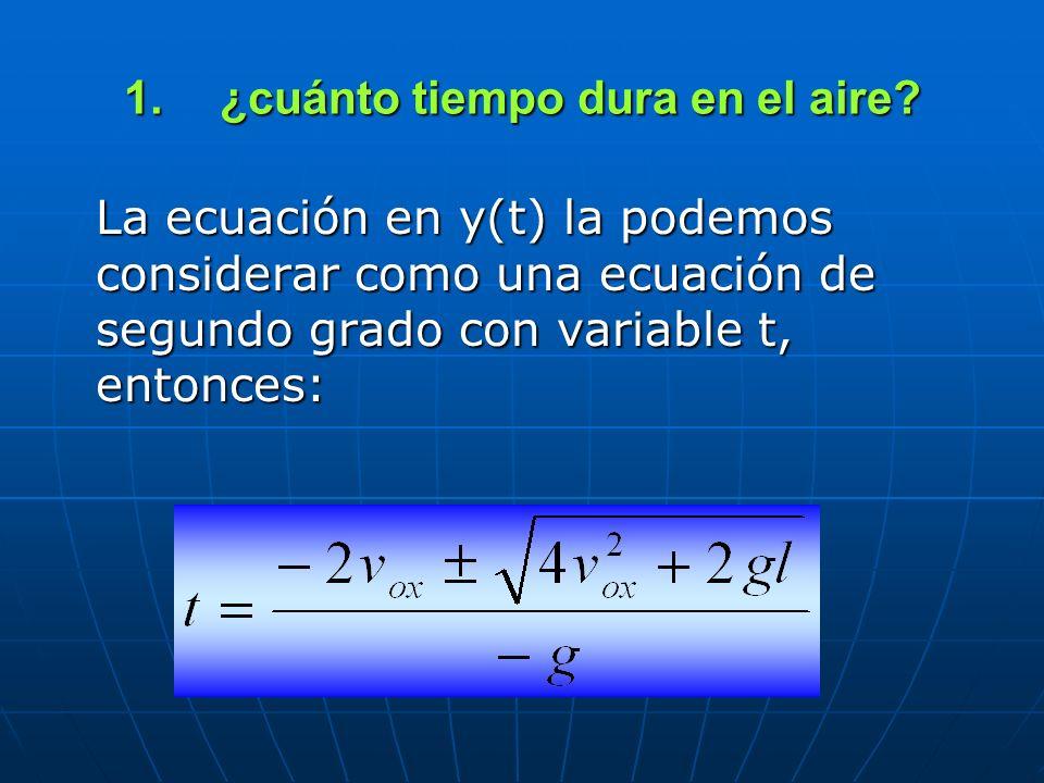 1.¿cuánto tiempo dura en el aire? La ecuación en y(t) la podemos considerar como una ecuación de segundo grado con variable t, entonces: