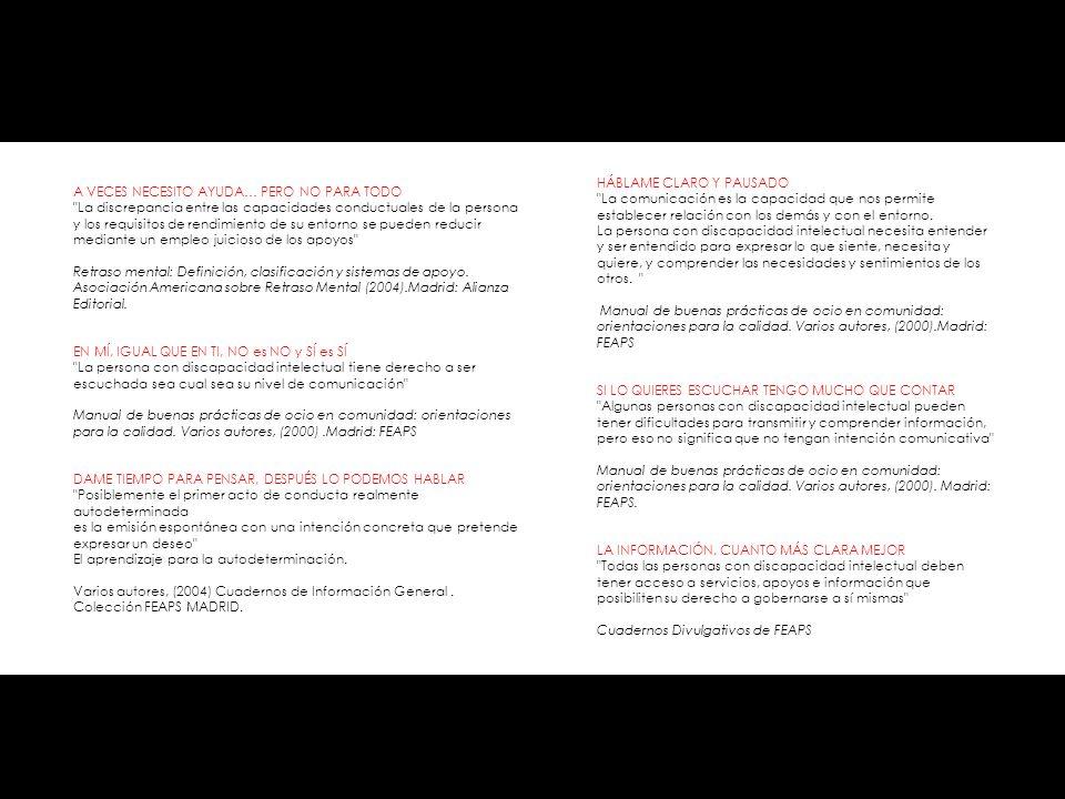 A VECES NECESITO AYUDA… PERO NO PARA TODO La discrepancia entre las capacidades conductuales de la persona y los requisitos de rendimiento de su entorno se pueden reducir mediante un empleo juicioso de los apoyos Retraso mental: Definición, clasificación y sistemas de apoyo.