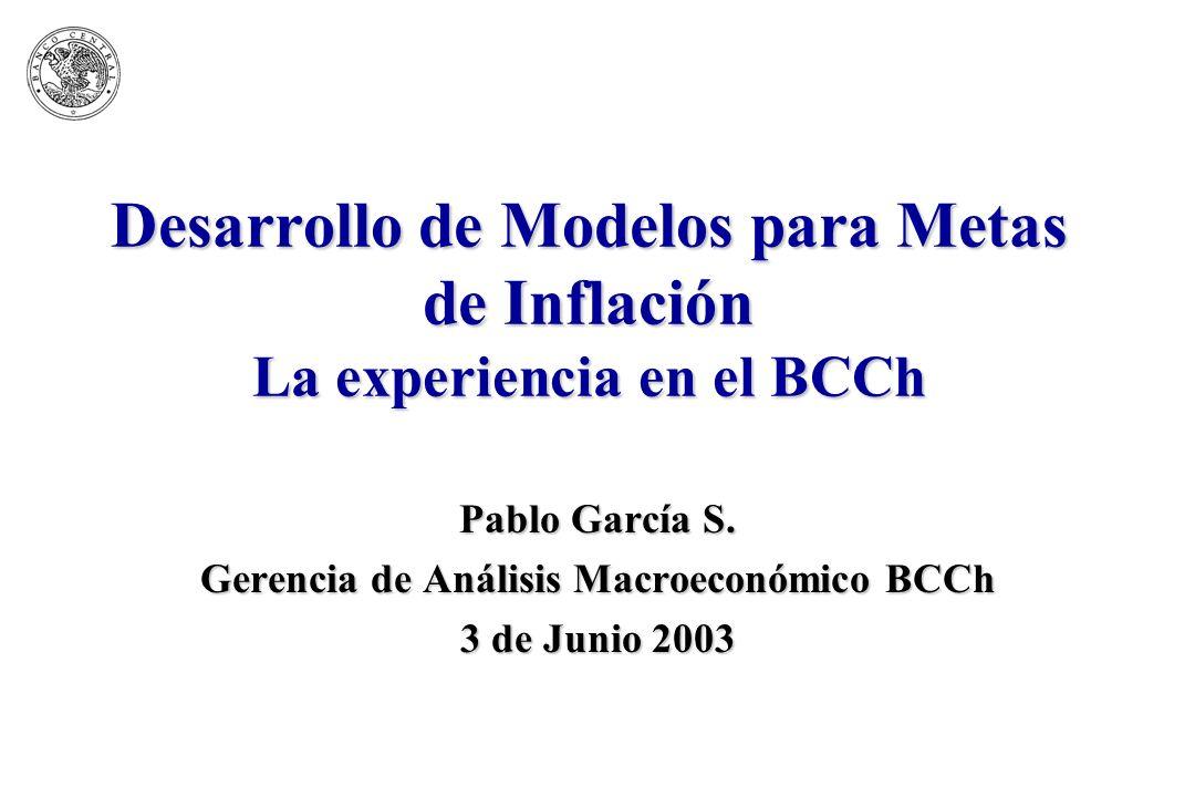 Desarrollo de Modelos para Metas de Inflación La experiencia en el BCCh Pablo García S.