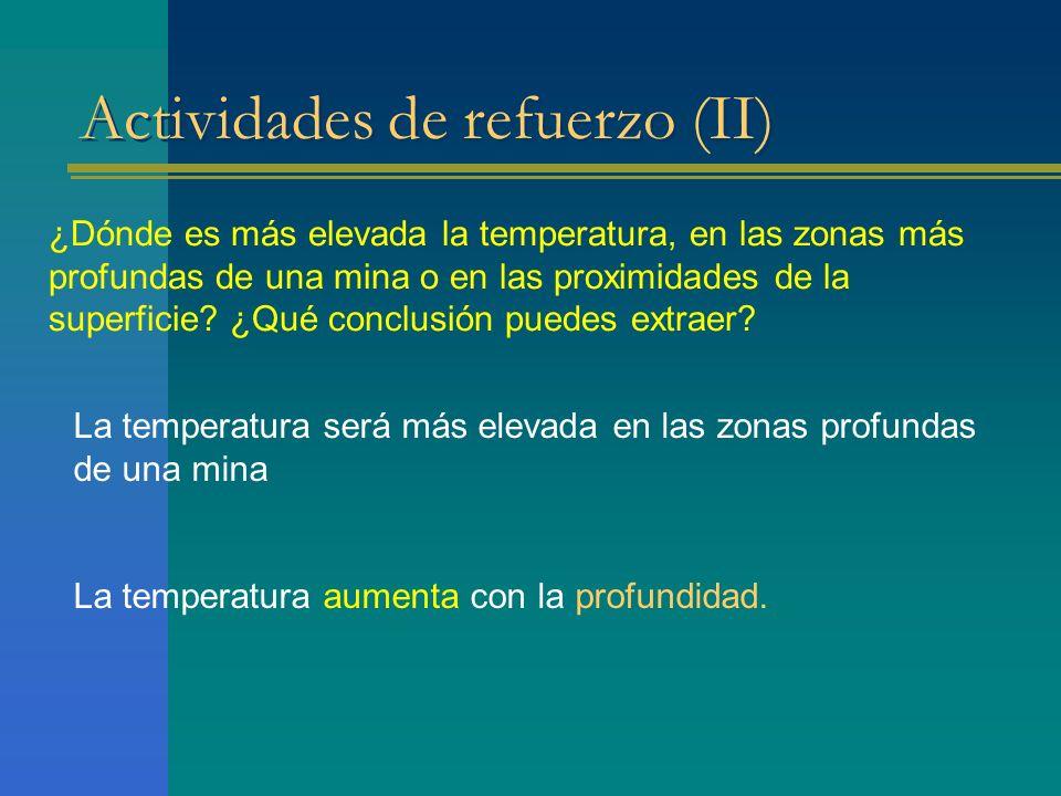 Actividades de refuerzo (II) ¿Dónde es más elevada la temperatura, en las zonas más profundas de una mina o en las proximidades de la superficie? ¿Qué