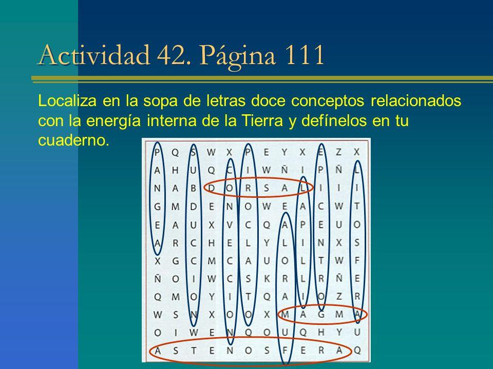 Actividad 42. Página 111 Localiza en la sopa de letras doce conceptos relacionados con la energía interna de la Tierra y defínelos en tu cuaderno.