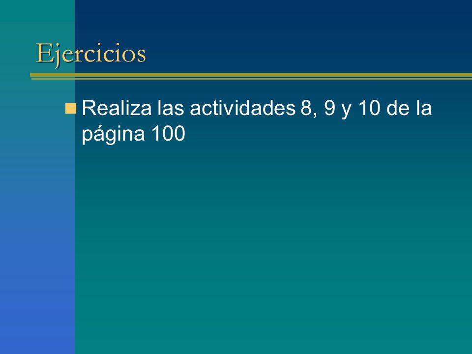 Ejercicios Realiza las actividades 8, 9 y 10 de la página 100