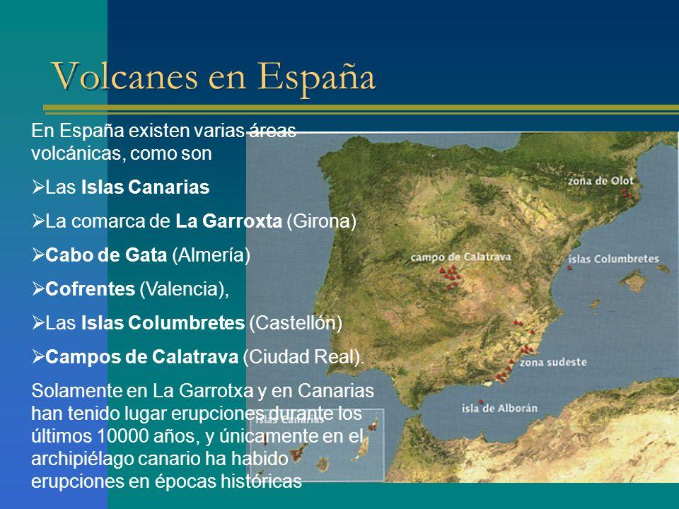 Volcanes en España En España existen varias áreas volcánicas, como son Las Islas Canarias La comarca de La Garroxta (Girona) Cabo de Gata (Almería) Co