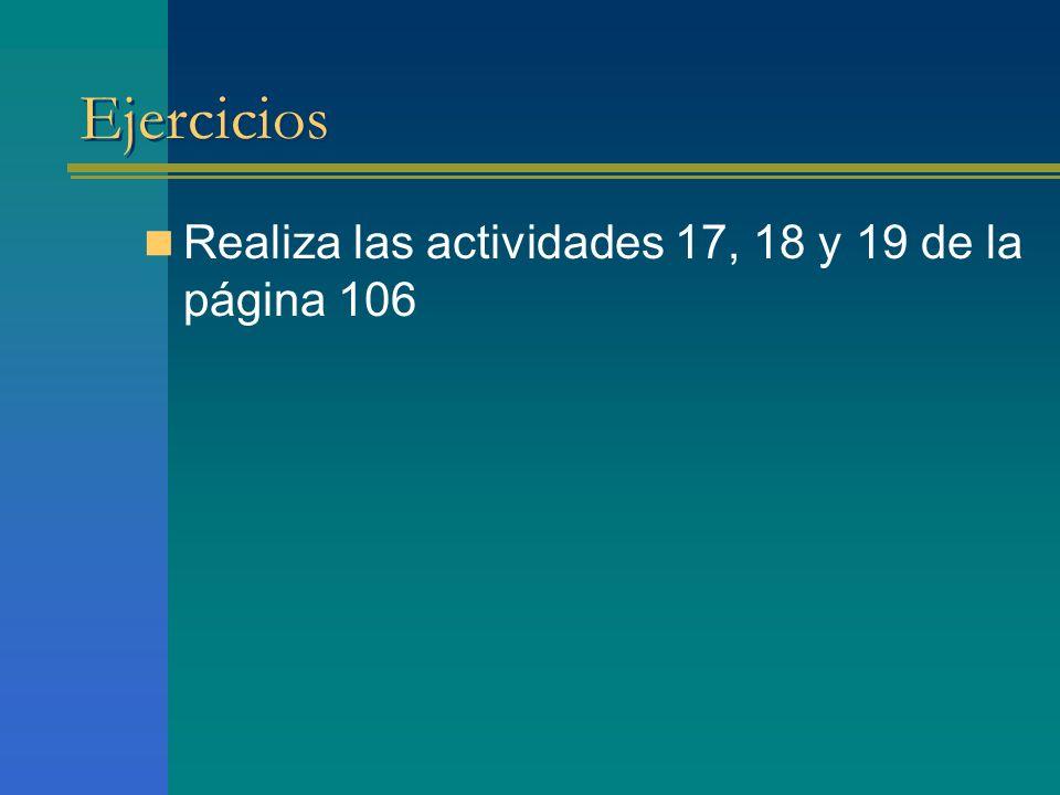 Ejercicios Realiza las actividades 17, 18 y 19 de la página 106