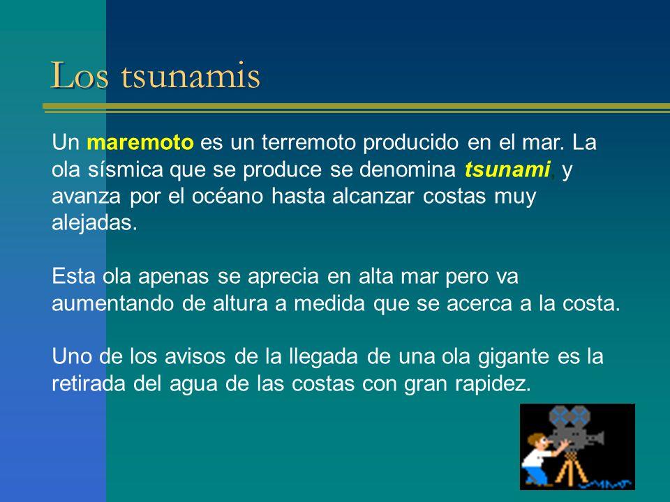 Los tsunamis Un maremoto es un terremoto producido en el mar. La ola sísmica que se produce se denomina tsunami, y avanza por el océano hasta alcanzar