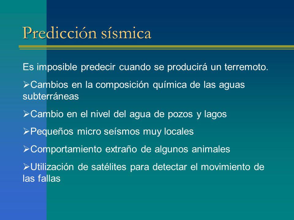 Predicción sísmica Es imposible predecir cuando se producirá un terremoto. Cambios en la composición química de las aguas subterráneas Cambio en el ni