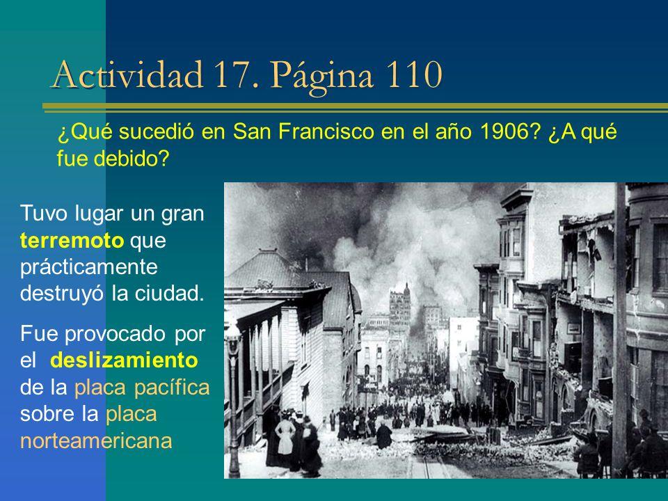 Actividad 17. Página 110 ¿Qué sucedió en San Francisco en el año 1906? ¿A qué fue debido? Tuvo lugar un gran terremoto que prácticamente destruyó la c