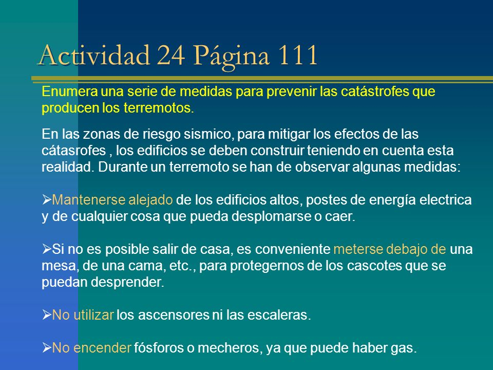 Actividad 24 Página 111 Enumera una serie de medidas para prevenir las catástrofes que producen los terremotos. En las zonas de riesgo sismico, para m