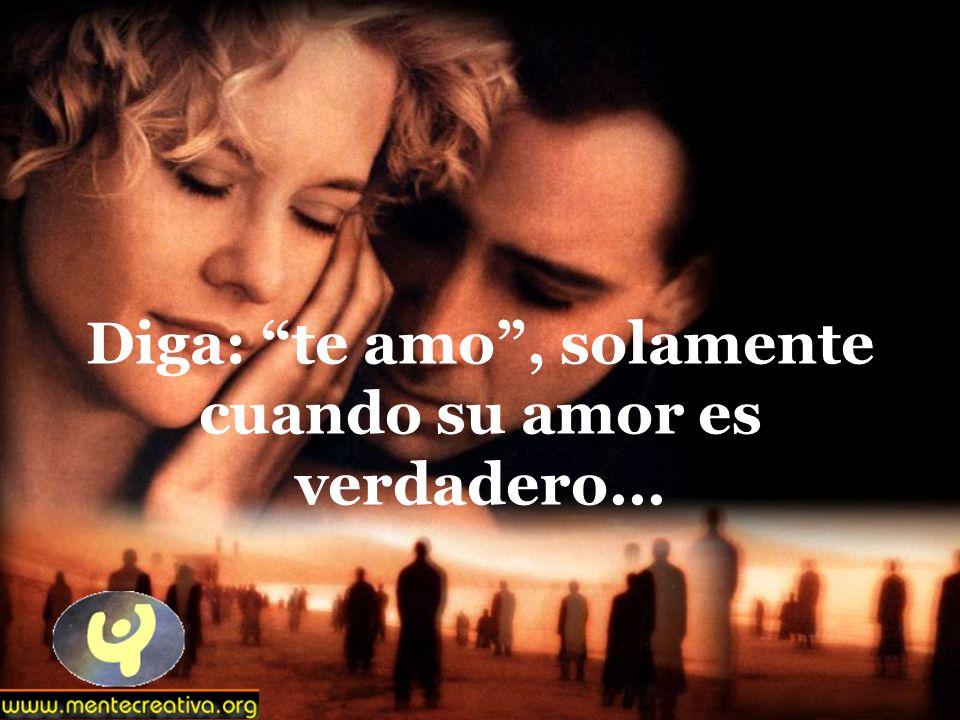 Diga: te amo, solamente cuando su amor es verdadero...