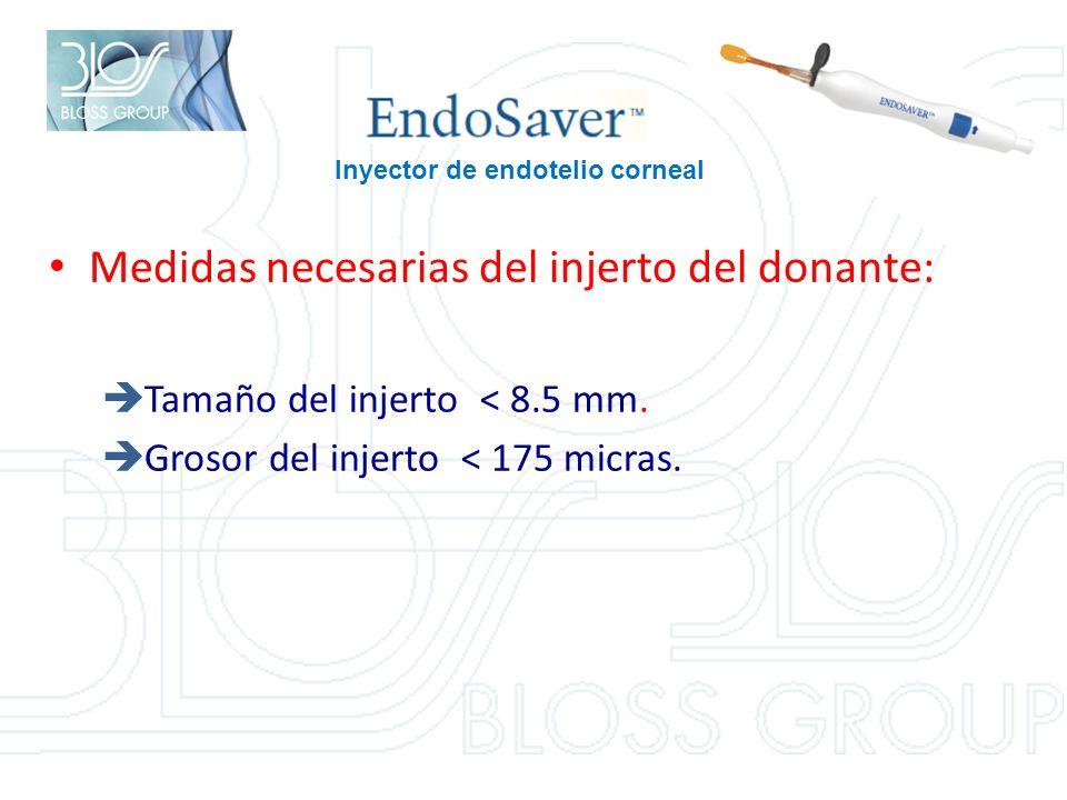 Inyector de endotelio corneal Medidas necesarias del injerto del donante: Tamaño del injerto < 8.5 mm.