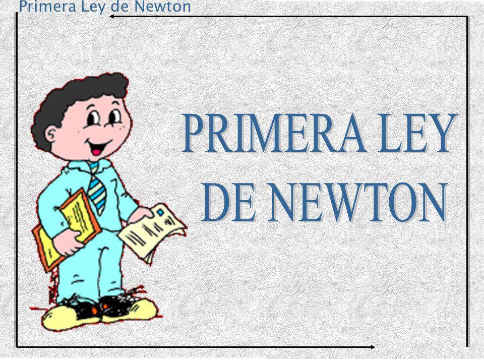 Primera Ley de Newton Ahí no hay aceleración porque la velocidad del cuerpo no cambia.