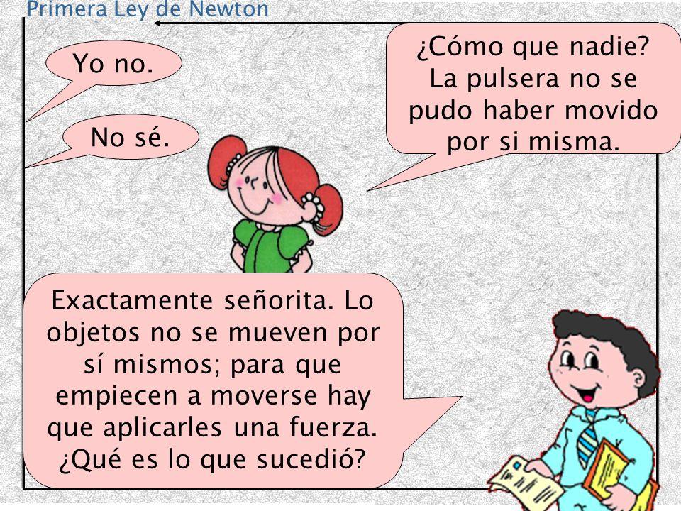 Primera Ley de Newton Entonces, según sus ilustres compañeros, la pulsera comenzó a moverse espontáneamente, violando una ley física que hoy vamos a estudiar.