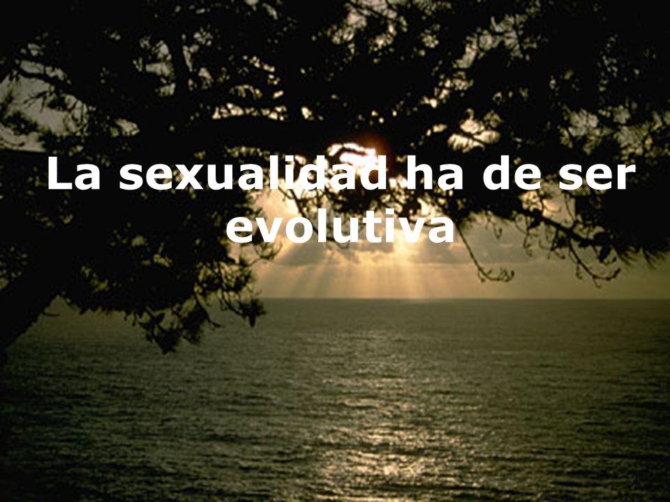 La sexualidad ha de ser evolutiva
