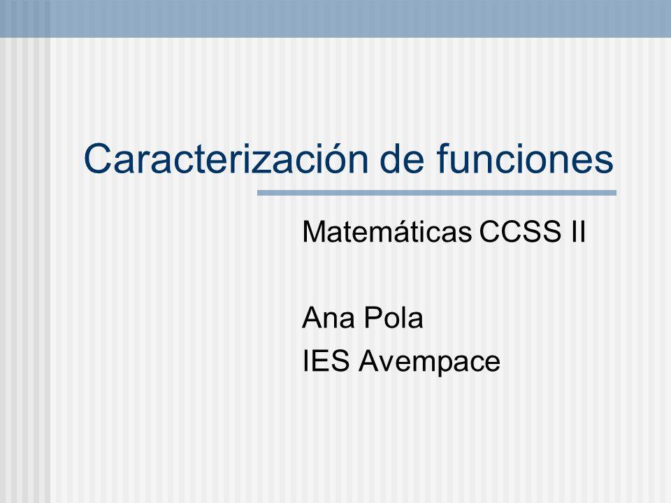Caracterización de funciones Matemáticas CCSS II Ana Pola IES Avempace