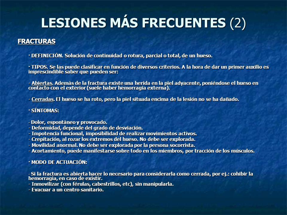 LESIONES MÁS FRECUENTES (2) FRACTURAS · DEFINICIÓN. Solución de continuidad o rotura, parcial o total, de un hueso. · TIPOS. Se las puede clasificar e