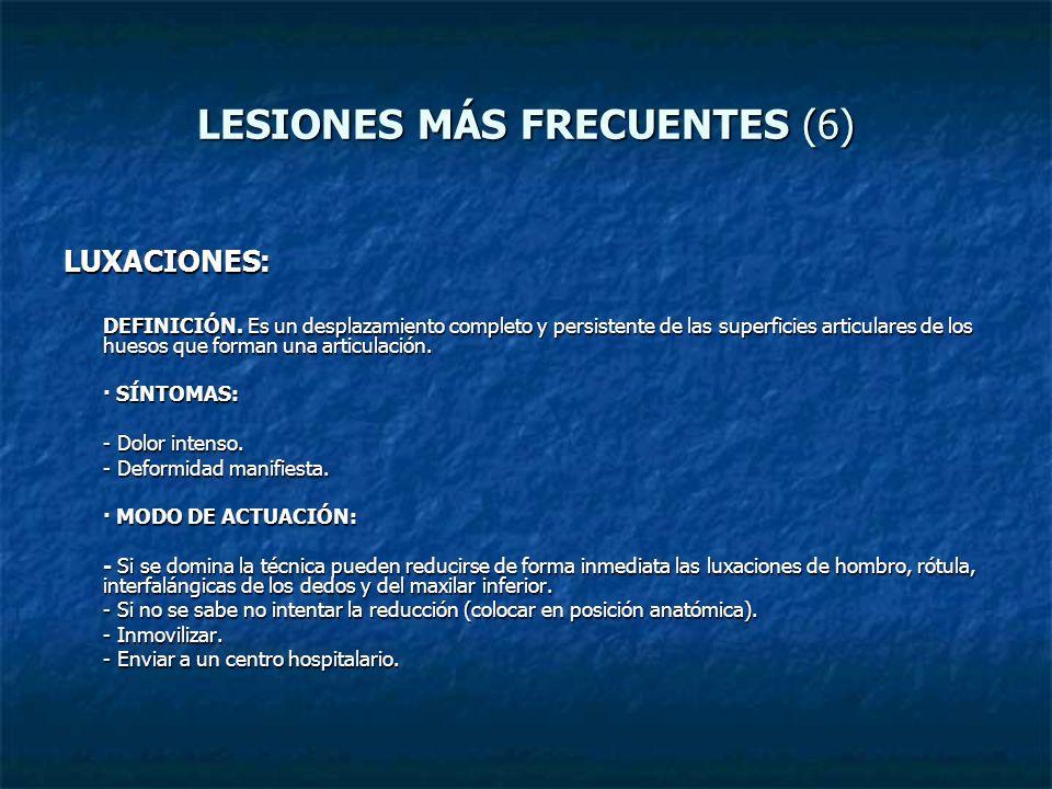 LESIONES MÁS FRECUENTES (6) LUXACIONES: DEFINICIÓN. Es un desplazamiento completo y persistente de las superficies articulares de los huesos que forma