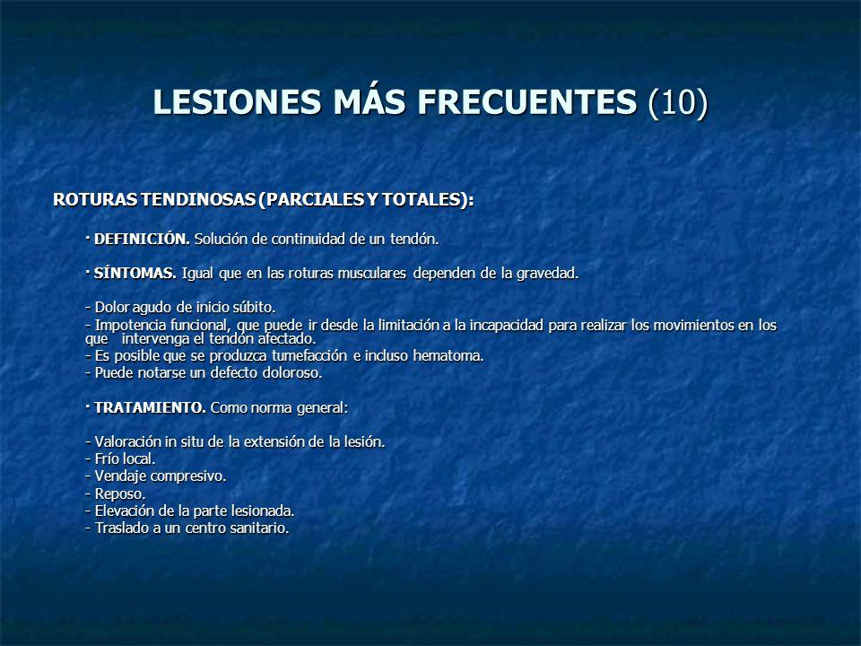 LESIONES MÁS FRECUENTES (10) ROTURAS TENDINOSAS (PARCIALES Y TOTALES): · DEFINICIÓN. Solución de continuidad de un tendón. · SÍNTOMAS. Igual que en la