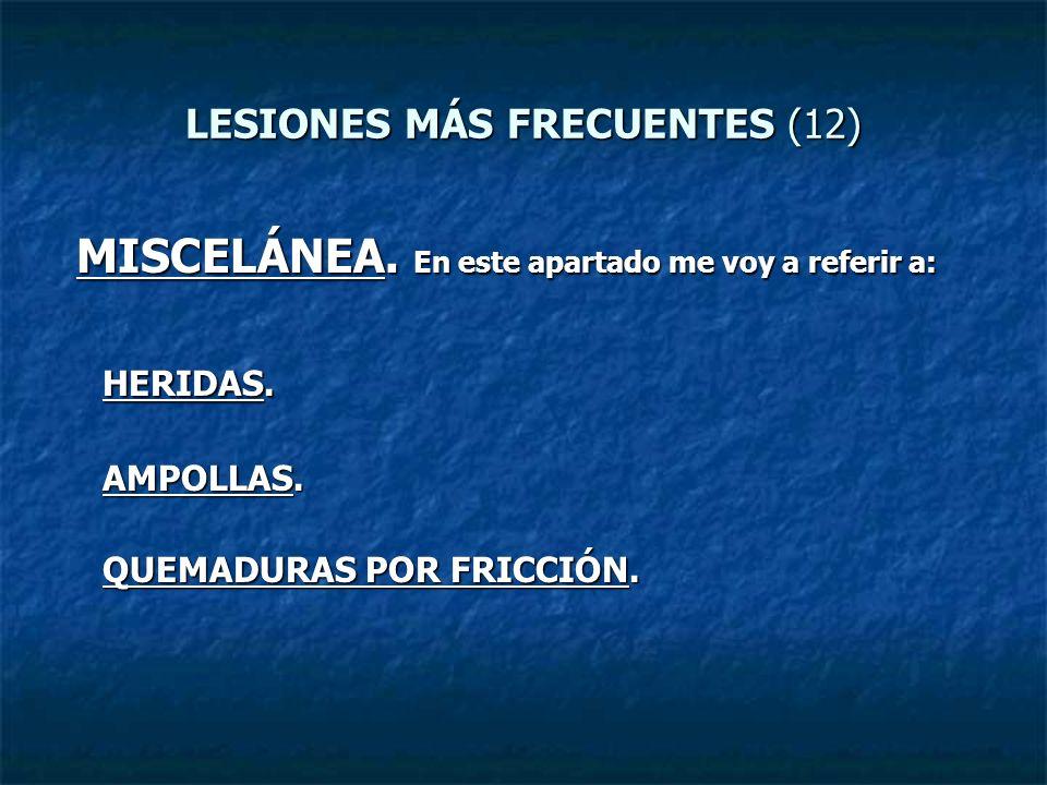 LESIONES MÁS FRECUENTES (12) MISCELÁNEA. En este apartado me voy a referir a: MISCELÁNEA. En este apartado me voy a referir a: HERIDAS. AMPOLLAS. QUEM