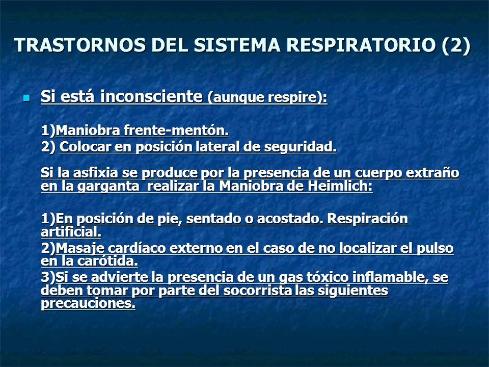 TRASTORNOS DEL SISTEMA RESPIRATORIO (2) Si está inconsciente (aunque respire): Si está inconsciente (aunque respire): 1)Maniobra frente-mentón. 2) Col