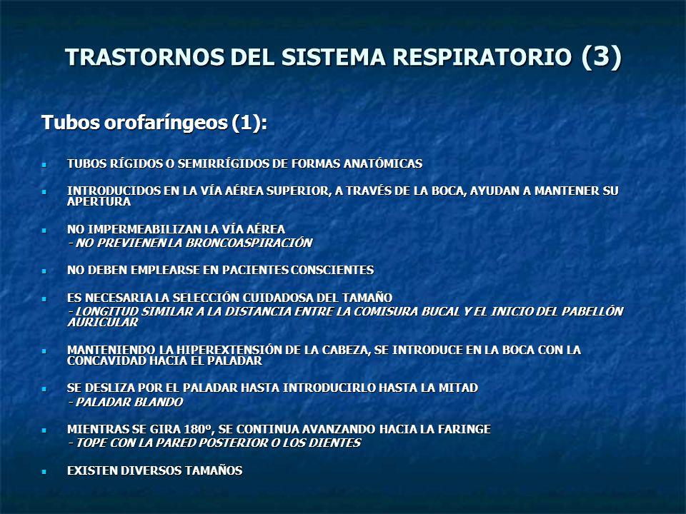 TRASTORNOS DEL SISTEMA RESPIRATORIO (3) Tubos orofaríngeos (1): TUBOS RÍGIDOS O SEMIRRÍGIDOS DE FORMAS ANATÓMICAS TUBOS RÍGIDOS O SEMIRRÍGIDOS DE FORM