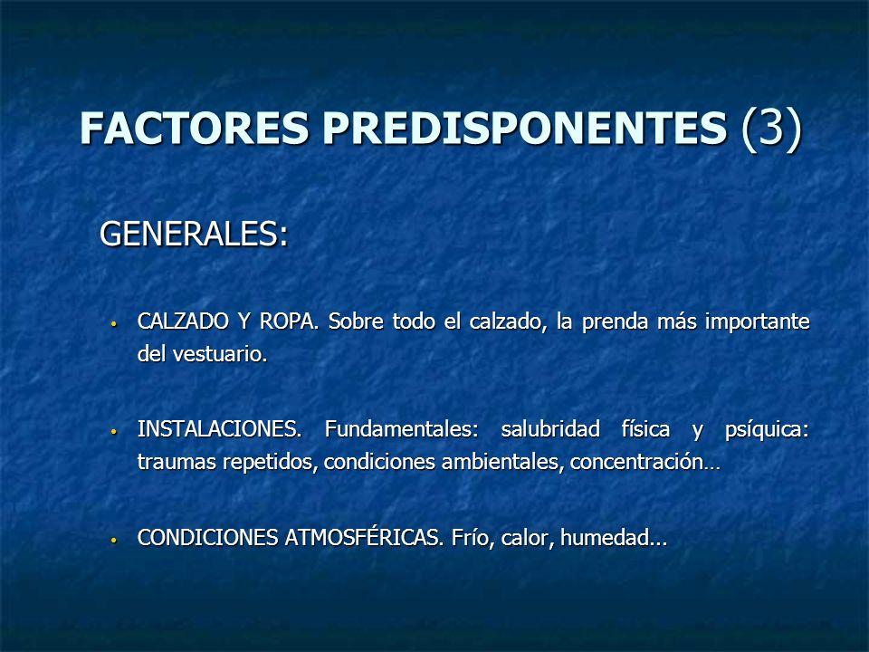 FACTORES PREDISPONENTES (3) FACTORES PREDISPONENTES (3) GENERALES: CALZADO Y ROPA. Sobre todo el calzado, la prenda más importante del vestuario. CALZ