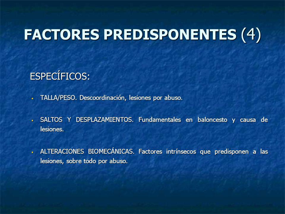 FACTORES PREDISPONENTES (4) ESPECÍFICOS: ESPECÍFICOS: TALLA/PESO. Descoordinación, lesiones por abuso. TALLA/PESO. Descoordinación, lesiones por abuso
