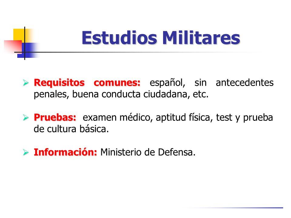 Estudios Militares Requisitos comunes: Requisitos comunes: español, sin antecedentes penales, buena conducta ciudadana, etc. Pruebas: Pruebas: examen