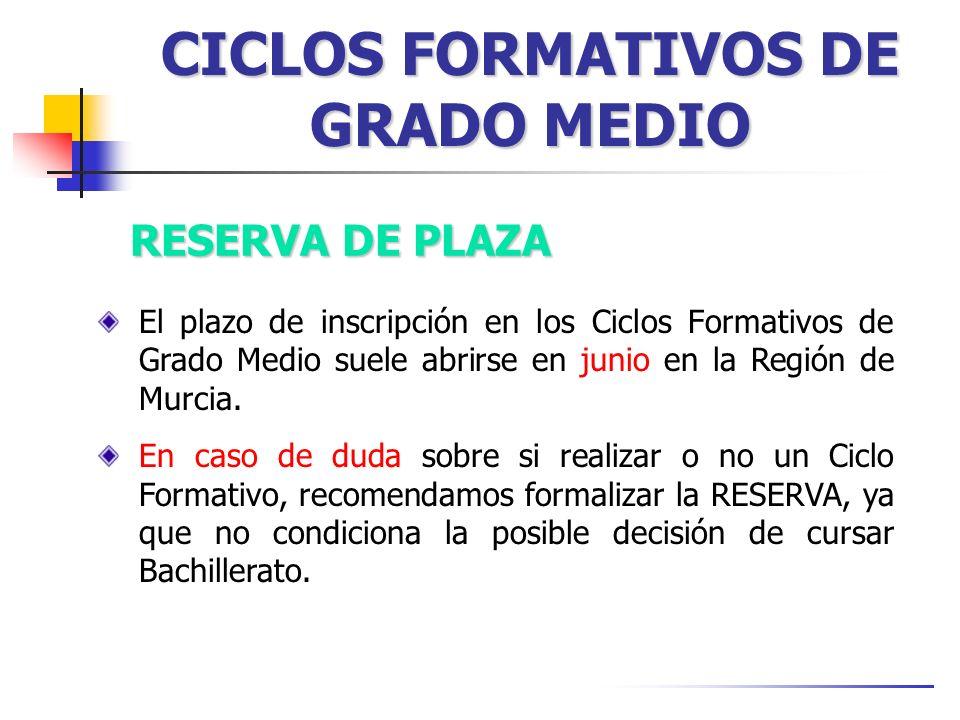 CICLOS FORMATIVOS DE GRADO MEDIO RESERVA DE PLAZA El plazo de inscripción en los Ciclos Formativos de Grado Medio suele abrirse en junio en la Región