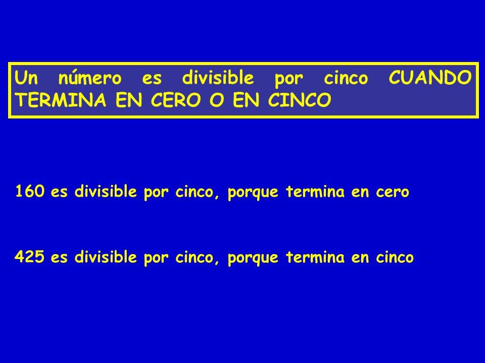 Un número es divisible por cinco CUANDO TERMINA EN CERO O EN CINCO 160 es divisible por cinco, porque termina en cero 425 es divisible por cinco, porq