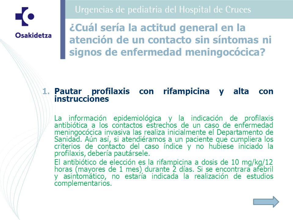 1. 1.Pautar profilaxis con rifampicina y alta con instrucciones La información epidemiológica y la indicación de profilaxis antibiótica a los contacto