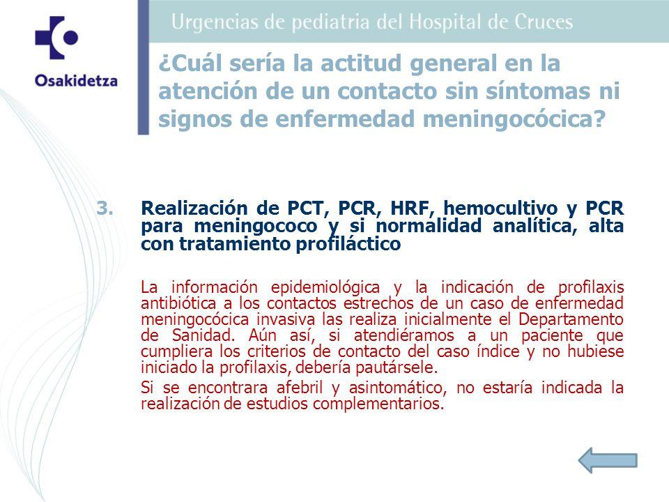 3. 3.Realización de PCT, PCR, HRF, hemocultivo y PCR para meningococo y si normalidad analítica, alta con tratamiento profiláctico La información epid