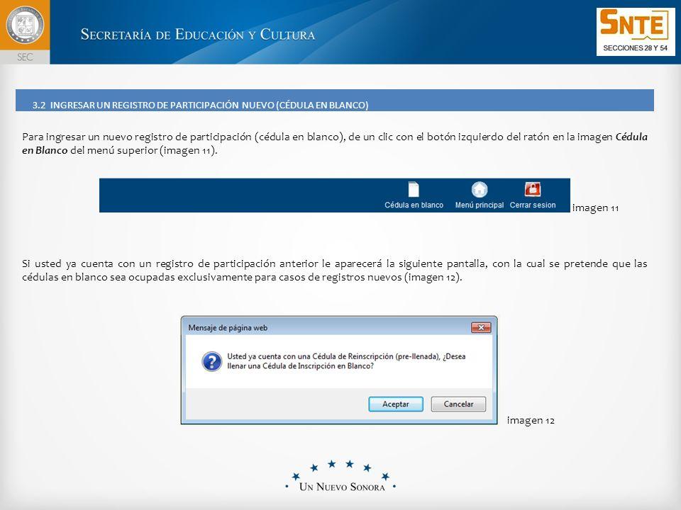 3.2 INGRESAR UN REGISTRO DE PARTICIPACIÓN NUEVO (CÉDULA EN BLANCO) Para ingresar un nuevo registro de participación (cédula en blanco), de un clic con el botón izquierdo del ratón en la imagen Cédula en Blanco del menú superior (imagen 11).