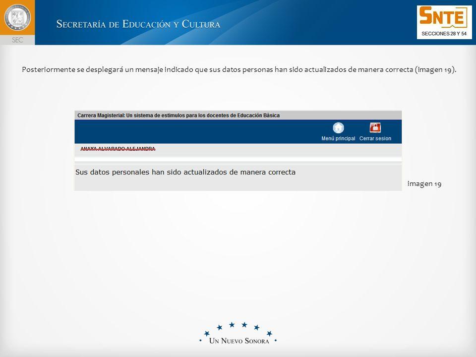 Posteriormente se desplegará un mensaje indicado que sus datos personas han sido actualizados de manera correcta (imagen 19).