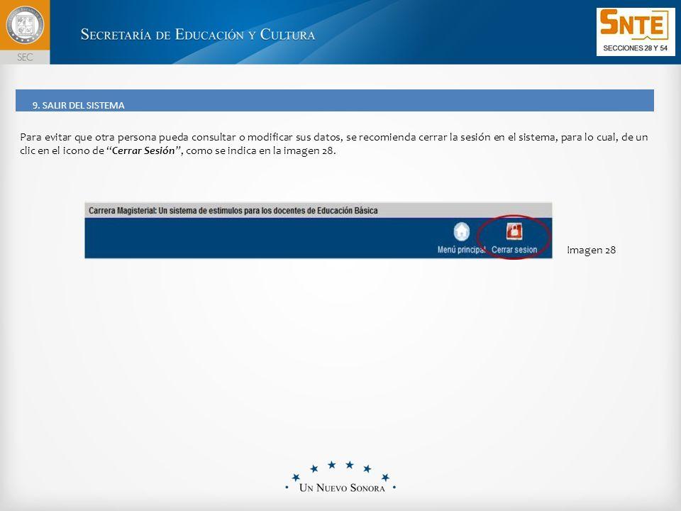 Para evitar que otra persona pueda consultar o modificar sus datos, se recomienda cerrar la sesión en el sistema, para lo cual, de un clic en el icono de Cerrar Sesión, como se indica en la imagen 28.