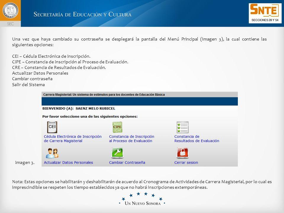 Una vez que haya cambiado su contraseña se desplegará la pantalla del Menú Principal (imagen 3), la cual contiene las siguientes opciones: CEI – Cédula Electrónica de Inscripción.