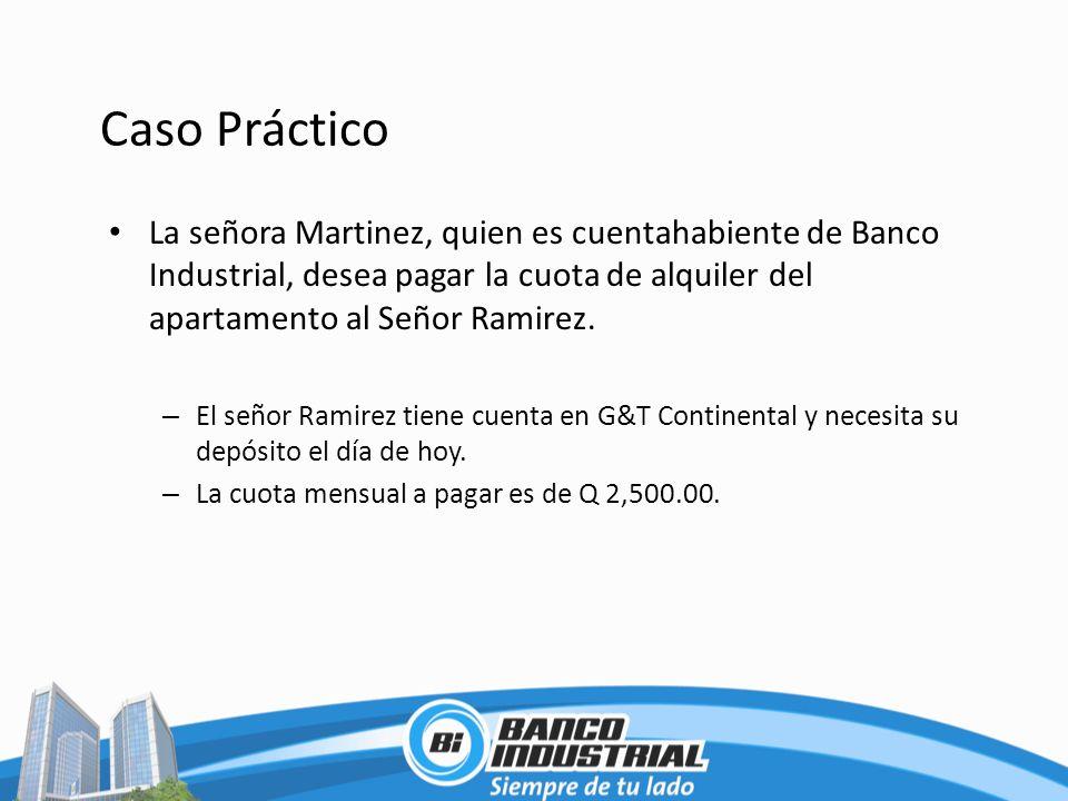 Caso Práctico La señora Martinez, quien es cuentahabiente de Banco Industrial, desea pagar la cuota de alquiler del apartamento al Señor Ramirez. – El