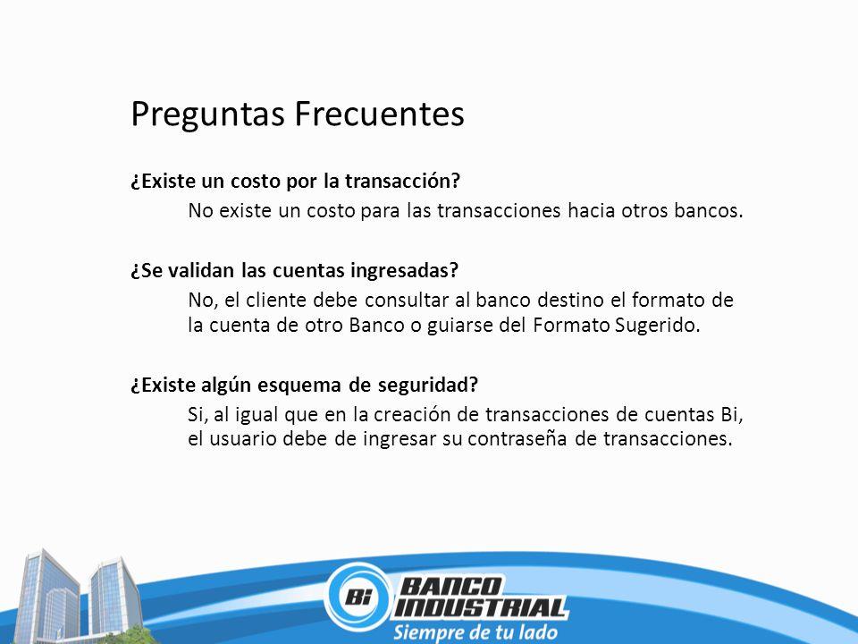 Preguntas Frecuentes ¿Existe un costo por la transacción? No existe un costo para las transacciones hacia otros bancos. ¿Se validan las cuentas ingres