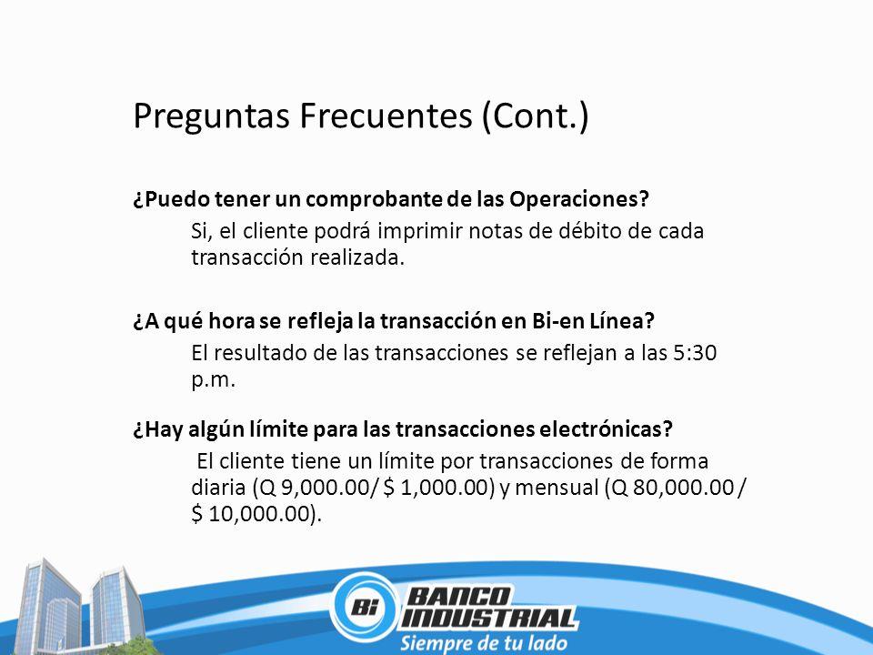 Preguntas Frecuentes (Cont.) ¿Puedo tener un comprobante de las Operaciones? Si, el cliente podrá imprimir notas de débito de cada transacción realiza