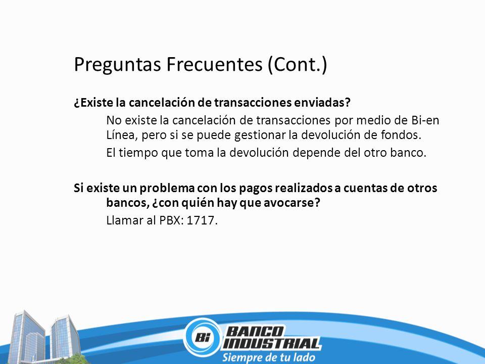 Preguntas Frecuentes (Cont.) ¿Existe la cancelación de transacciones enviadas? No existe la cancelación de transacciones por medio de Bi-en Línea, per