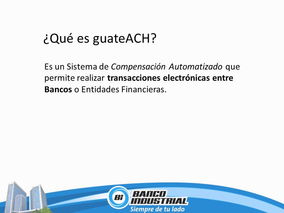 ¿Qué es guateACH? Es un Sistema de Compensación Automatizado que permite realizar transacciones electrónicas entre Bancos o Entidades Financieras.