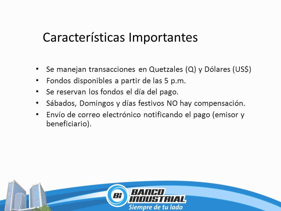 Características Importantes Se manejan transacciones en Quetzales (Q) y Dólares (US$) Fondos disponibles a partir de las 5 p.m. Se reservan los fondos
