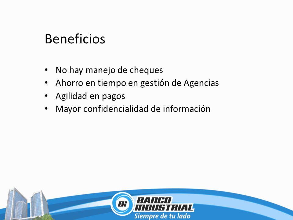 Beneficios No hay manejo de cheques Ahorro en tiempo en gestión de Agencias Agilidad en pagos Mayor confidencialidad de información