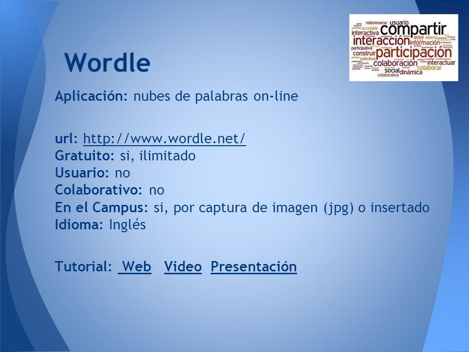 Wordle Aplicación: nubes de palabras on-line url: http://www.wordle.net/http://www.wordle.net/ Gratuito: si, ilimitado Usuario: no Colaborativo: no En