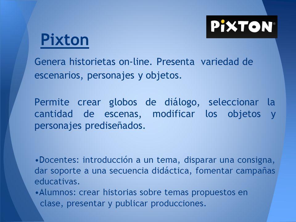 Pixton Genera historietas on-line. Presenta variedad de escenarios, personajes y objetos. Permite crear globos de diálogo, seleccionar la cantidad de